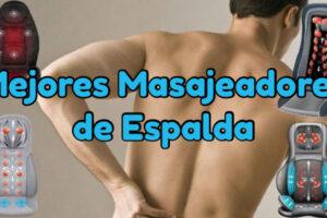 🥇TOP 7 MEJOR MASAJEADOR DE ESPALDA